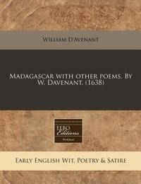 Madagascar with Other Poems. by W. Davenant. (1638) by William D'Avenant