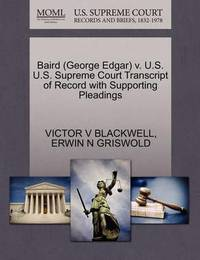 Baird (George Edgar) V. U.S. U.S. Supreme Court Transcript of Record with Supporting Pleadings by Victor V Blackwell