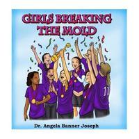 Girls Breaking the Mold by Dr Angela Banner Joseph