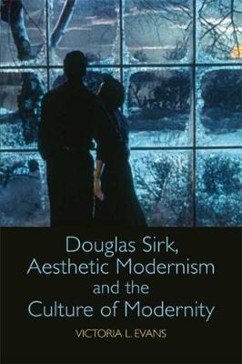 Douglas Sirk, Aesthetic Modernism and the Culture of Modernity by Victoria L. Evans image