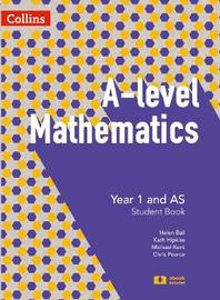 A Level Mathematics Year 1 and AS Student Book by Chris Pearce