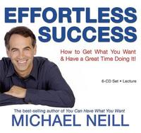Effortless Success: How to Get What You Want and Have a Great Time Doing It! by Michael Neill image