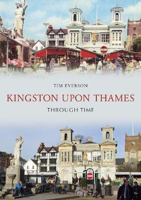 Kingston-upon-Thames Through Time by Tim Everson