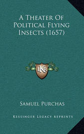A Theater of Political Flying Insects (1657) by Samuel Purchas