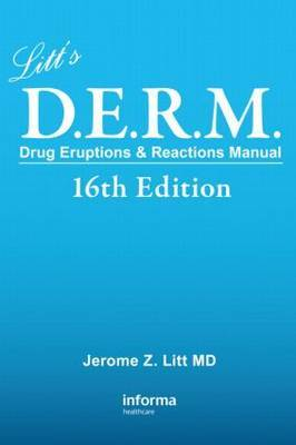 Litt's Drug Eruptions & Reactions Manual, 16th Edition by Jerome Litt (Case Western Reserve University, Cleveland, Ohio, USA)