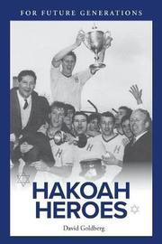 Hakoah Heroes by David Goldberg