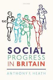 Social Progress in Britain by Anthony F Heath