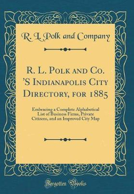 R. L. Polk and Co. 's Indianapolis City Directory, for 1885 by R L Polk and Company image