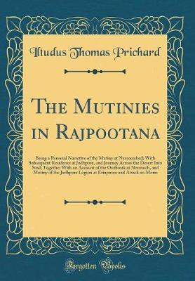 The Mutinies in Rajpootana by Iltudus Thomas Prichard