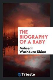 The Biography of a Baby by Milicent Washburn Shinn image