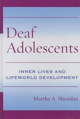 Deaf Adolescents - Inner Lives and Lifeworld Development by Martha Sheridan image