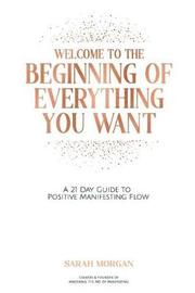 Welcome to the Beginning of Everything You Want by Sarah Morgan