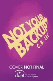 Not Your Backup by C B Lee image
