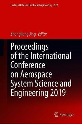 Proceedings of the International Conference on Aerospace System Science and Engineering 2019