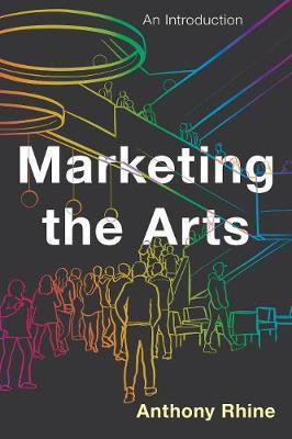 Marketing the Arts by Anthony Rhine