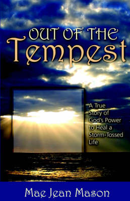 Out of the Tempest: A True Story of God's Power to Heal a Storm-Tossed Life by Mae, Jean Mason image