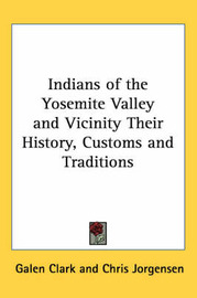 Indians of the Yosemite Valley and Vicinity Their History, Customs and Traditions by Galen Clark image