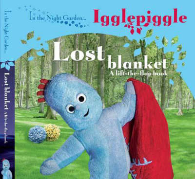 In the Night Garden: Igglepiggle - Lost Blanket (A lift-the-flap Book) image