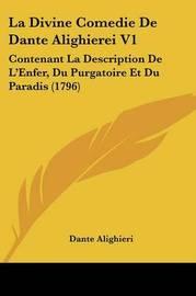 La Divine Comedie De Dante Alighierei V1: Contenant La Description De L'Enfer, Du Purgatoire Et Du Paradis (1796) by Dante Alighieri image