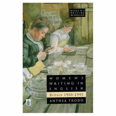 Women's Writing in English : Britain 1900-1945 by Anthea Trodd