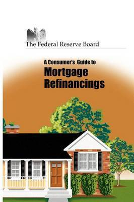 Consumer's Guide to Mortgage Refinancing by Reserve Federal Reserve