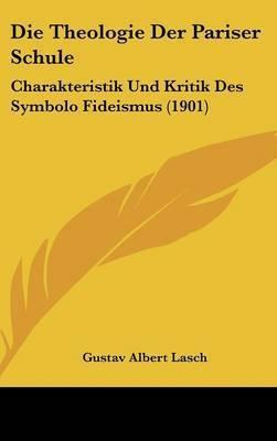 Die Theologie Der Pariser Schule: Charakteristik Und Kritik Des Symbolo Fideismus (1901) by Gustav Albert Lasch