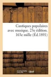 Cantiques Populaires Avec Musique. 23e Edition. 163e Mille by Grassart