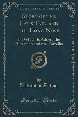 Story of the Cat's Tail, and the Long Nose by Unknown Author