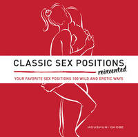 Classic Sex Positions Reinvented by Moushumi Ghose