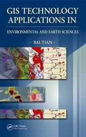 GIS Technology Applications in Environmental and Earth Sciences by Bai Tian