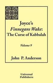 Joyce's Finnegans Wake: The Curse of Kabbalah Volume 9 by John P. Anderson