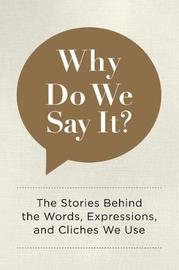 Why Do We Say It? by Editors of Chartwell Books image