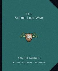 The Short Line War by Samuel Merwin