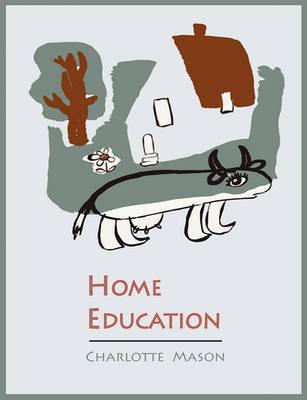 Home Education [Charlotte Mason's Homeschooling Series] by Charlotte Mason