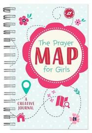 The Prayer Map for Girls by Compiled by Barbour Staff