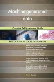 Machine-Generated Data Complete Self-Assessment Guide by Gerardus Blokdyk image