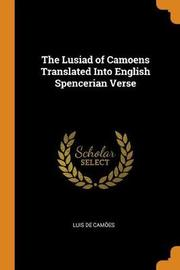 The Lusiad of Camoens Translated Into English Spencerian Verse by Luis de Camoes