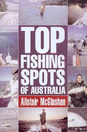 Top Fishing Spots of Australia by Alistair David McGlashan