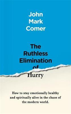 The Ruthless Elimination of Hurry by John Mark Comer