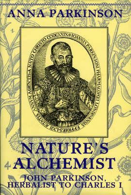 Nature's Alchemist: John Parkinson - Herbalist to Charles I by Anna Parkinson image