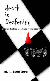 Death Is Deafening: A John Holmes Johnson Mystery by M.L. Spurgeon image