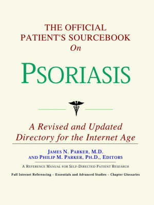 The Official Patient's Sourcebook on Psoriasis: A Revised and Updated Directory for the Internet Age by ICON Health Publications image