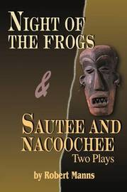 Night of the Frogs & Sautee and Nacoochee : Two Plays by Robert Manns