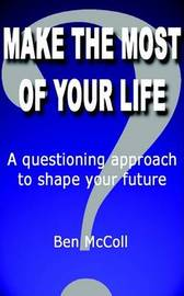 Make the Most of Your Life by Ben McColl image