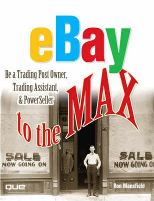 eBay to the Max: Be a Trading Post Owner, Trading Assistant and Powerseller by Ron Mansfield