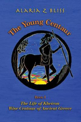 The Young Centaur by Alaria Z Bliss