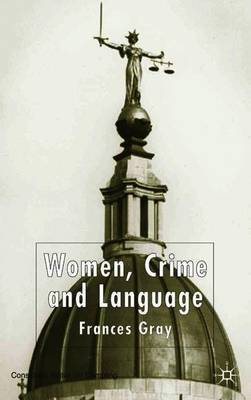 Women, Crime and Language by Frances Gray