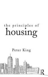 The Principles of Housing by Peter King