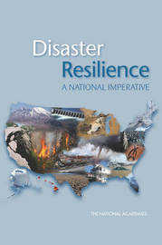 Disaster Resilience by Committee on Increasing National Resilience to Hazards and Disasters