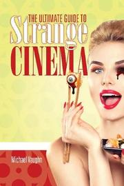 The Ultimate Guide to Strange Cinema by Michael Vaughn image